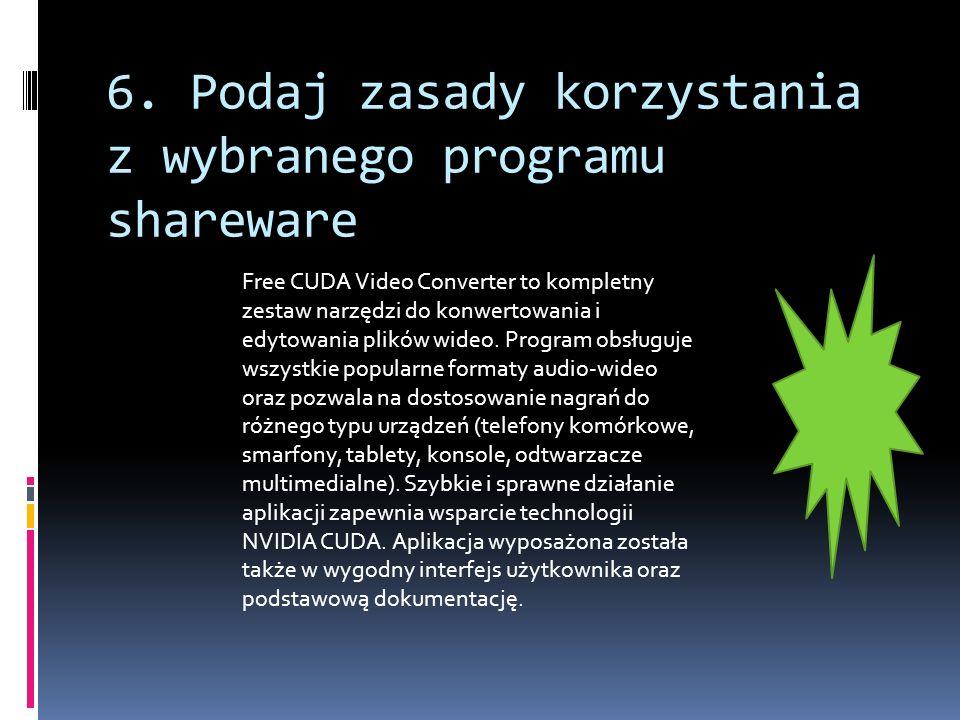 6. Podaj zasady korzystania z wybranego programu shareware