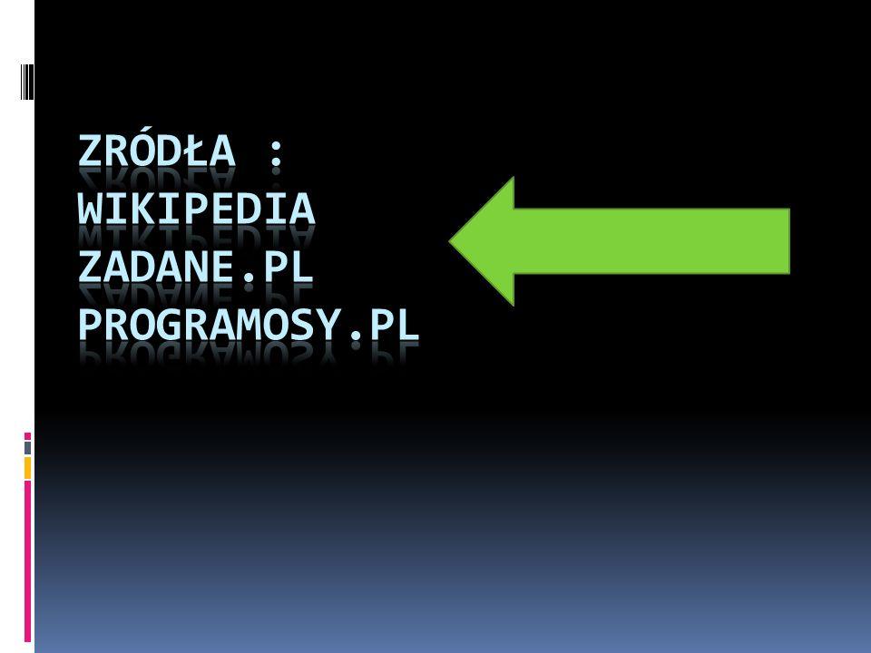 zródła : wikipedia zadane.pl programosy.pl