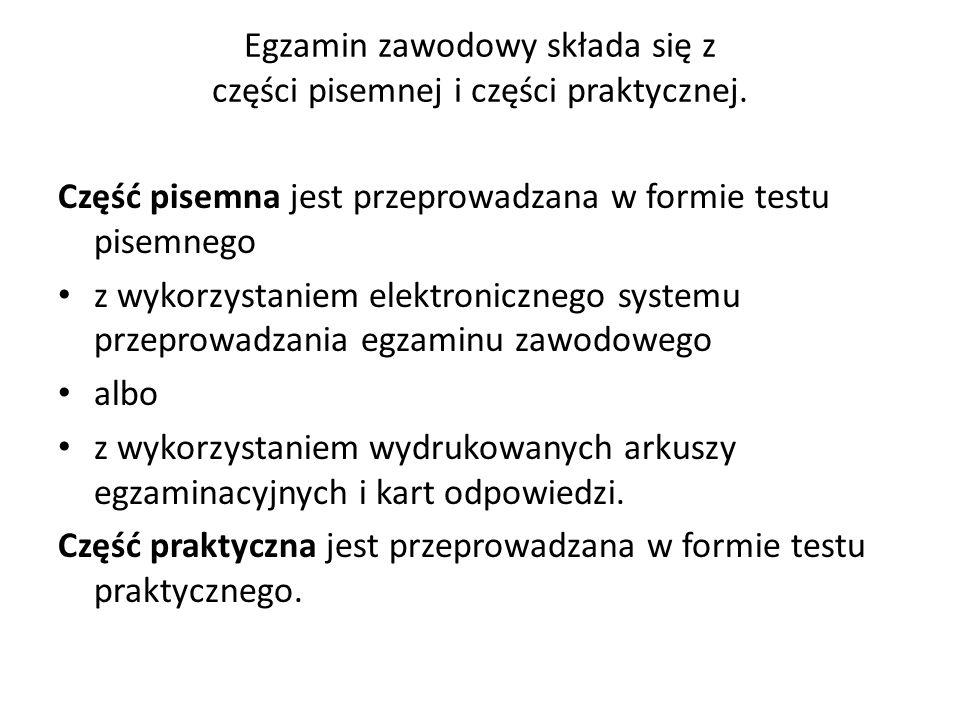 Egzamin zawodowy składa się z części pisemnej i części praktycznej.
