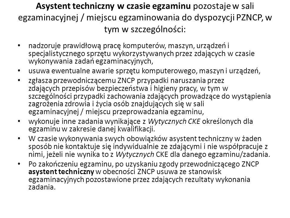 Asystent techniczny w czasie egzaminu pozostaje w sali egzaminacyjnej / miejscu egzaminowania do dyspozycji PZNCP, w tym w szczególności: