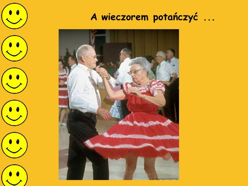 A wieczorem potańczyć ...