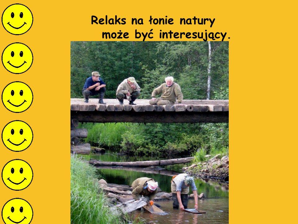 Relaks na łonie natury może być interesujący.