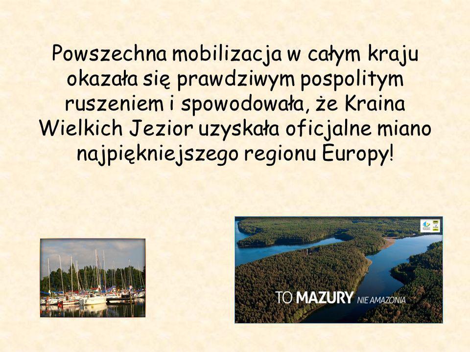 Powszechna mobilizacja w całym kraju okazała się prawdziwym pospolitym ruszeniem i spowodowała, że Kraina Wielkich Jezior uzyskała oficjalne miano najpiękniejszego regionu Europy!