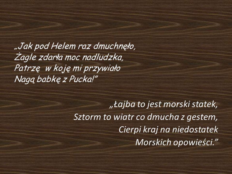 """""""Łajba to jest morski statek, Sztorm to wiatr co dmucha z gestem,"""