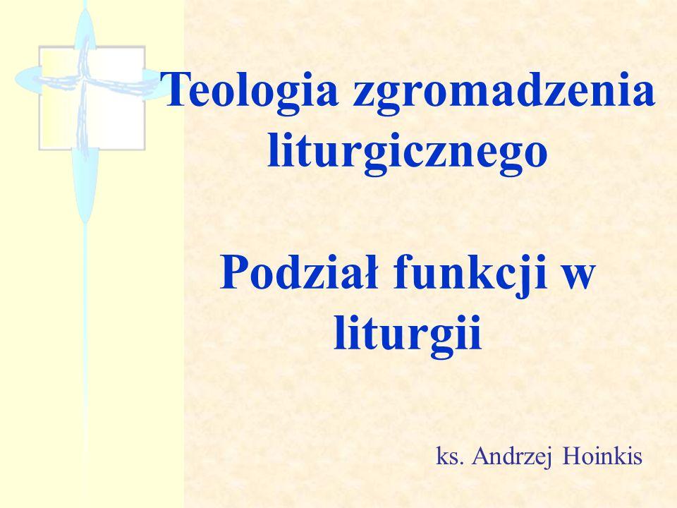 Teologia zgromadzenia liturgicznego Podział funkcji w liturgii