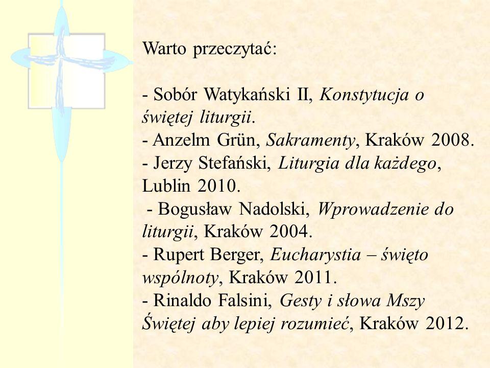 Warto przeczytać: - Sobór Watykański II, Konstytucja o świętej liturgii. - Anzelm Grün, Sakramenty, Kraków 2008.