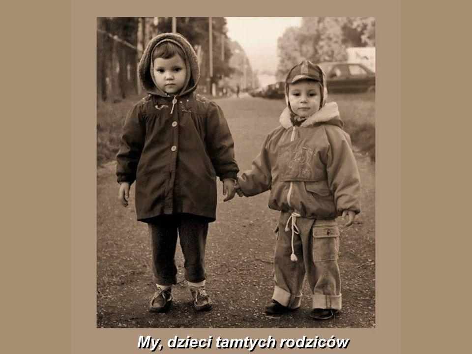 My, dzieci tamtych rodziców
