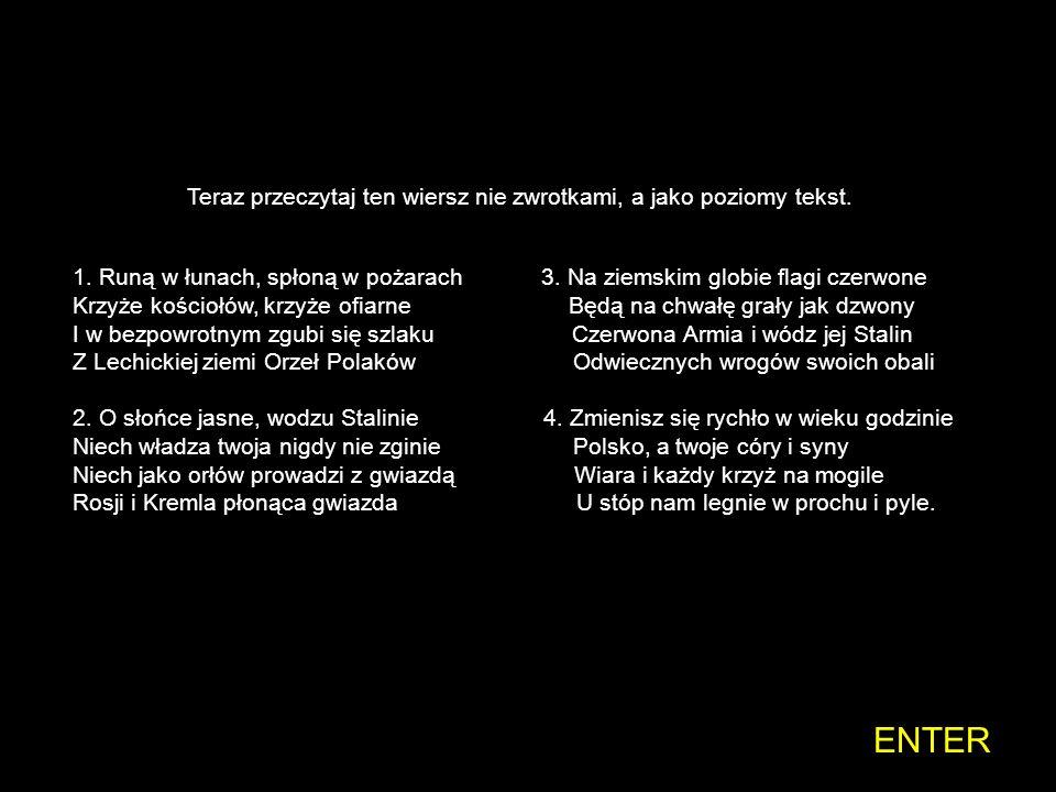 ENTER Teraz przeczytaj ten wiersz nie zwrotkami, a jako poziomy tekst.