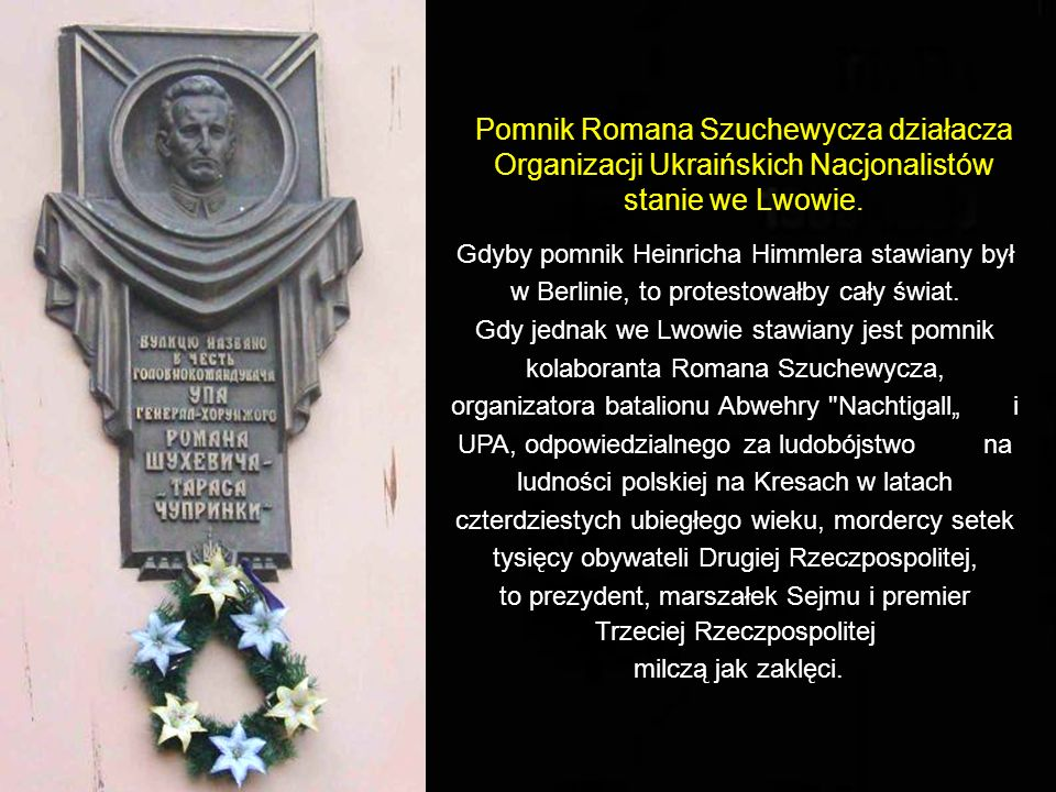 """Roman Szuchewycz – jeden z czołowych dowódców UPA, osławiony """"Taras Czuprynka jest bohaterem tablicy pamiątkowej umieszczonej... na ścianie polskiej szkoły we Lwowie."""