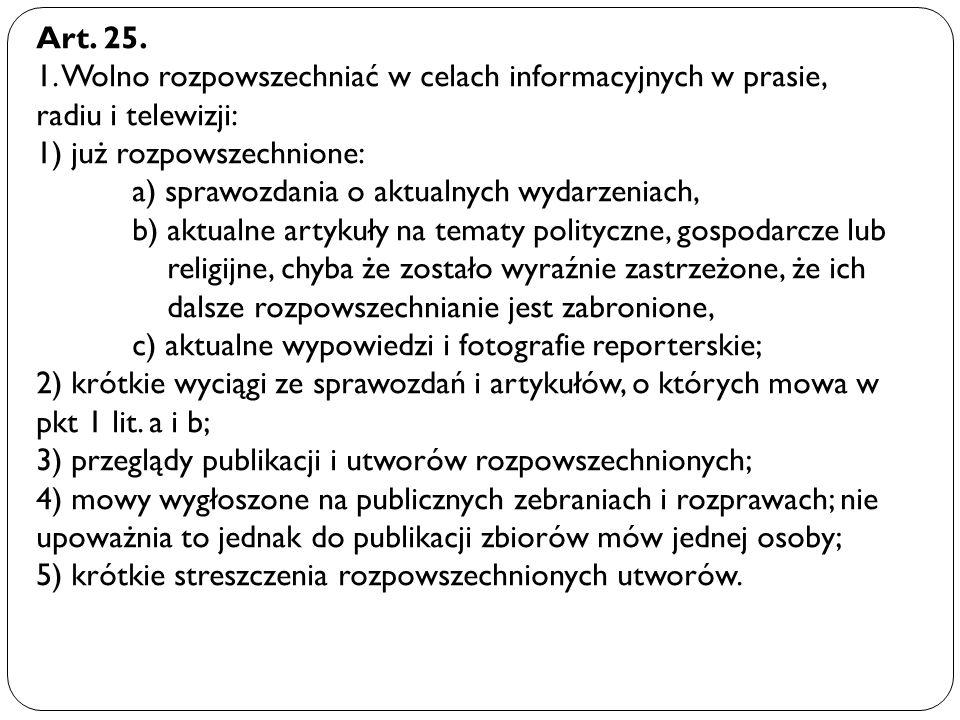 Art. 25. 1. Wolno rozpowszechniać w celach informacyjnych w prasie, radiu i telewizji: 1) już rozpowszechnione: