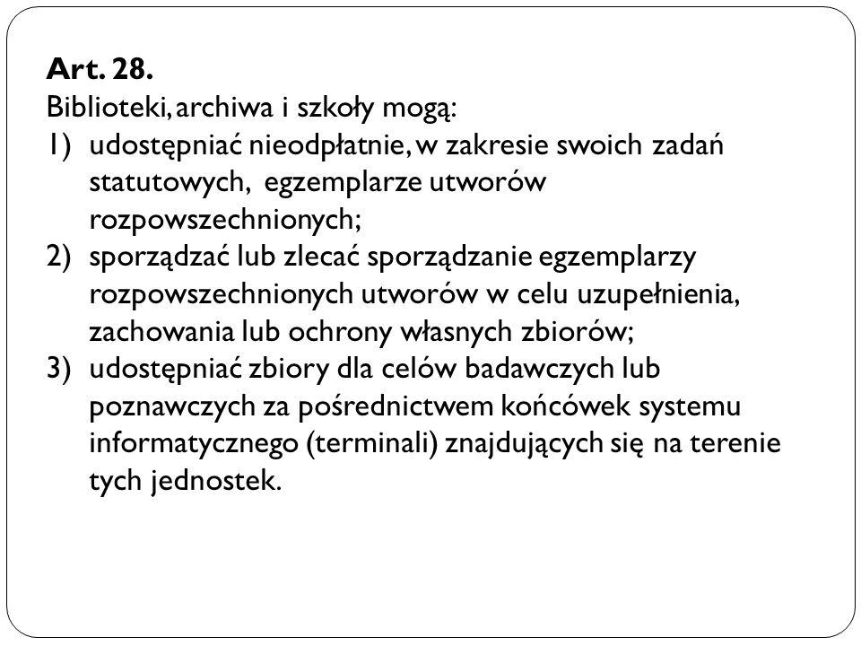 Art. 28. Biblioteki, archiwa i szkoły mogą: udostępniać nieodpłatnie, w zakresie swoich zadań statutowych, egzemplarze utworów rozpowszechnionych;