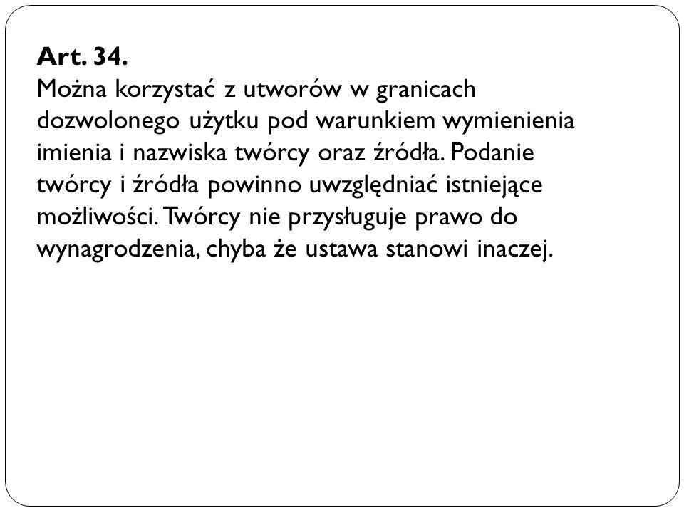 Art. 34. Można korzystać z utworów w granicach dozwolonego użytku pod warunkiem wymienienia.