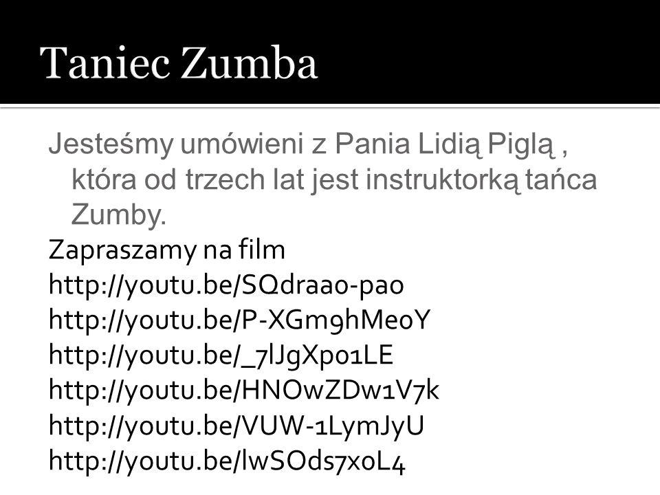 Taniec Zumba Jesteśmy umówieni z Pania Lidią Piglą , która od trzech lat jest instruktorką tańca Zumby.