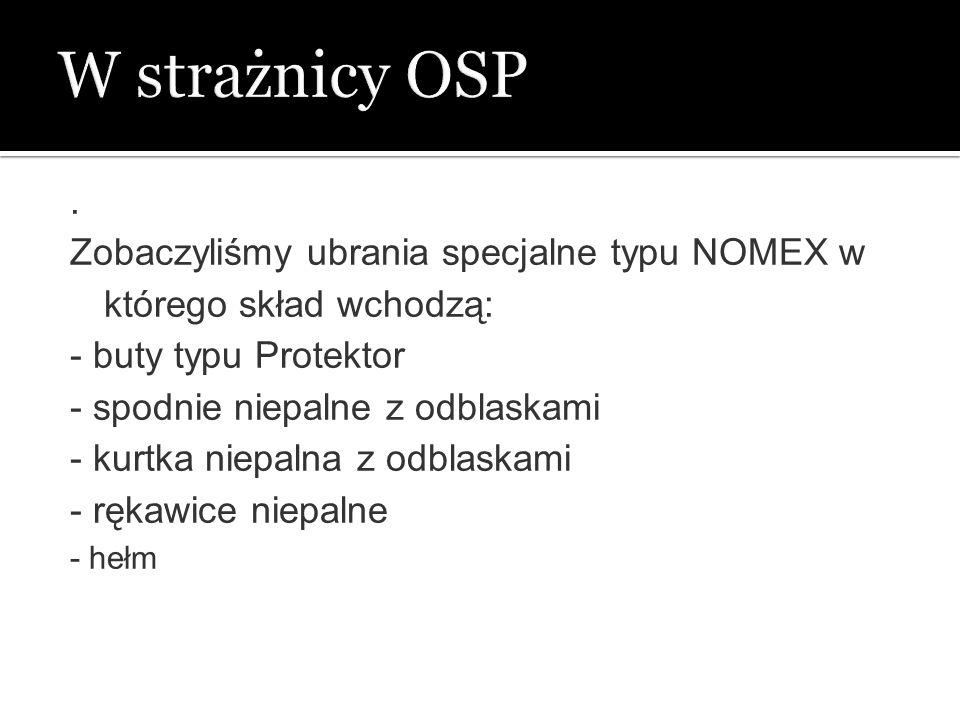 W strażnicy OSP . Zobaczyliśmy ubrania specjalne typu NOMEX w którego skład wchodzą: - buty typu Protektor.