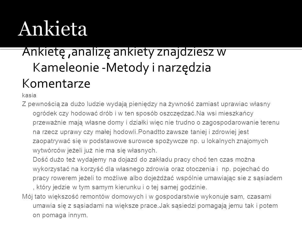 Ankieta Ankietę ,analizę ankiety znajdziesz w Kameleonie -Metody i narzędzia. Komentarze. kasia.