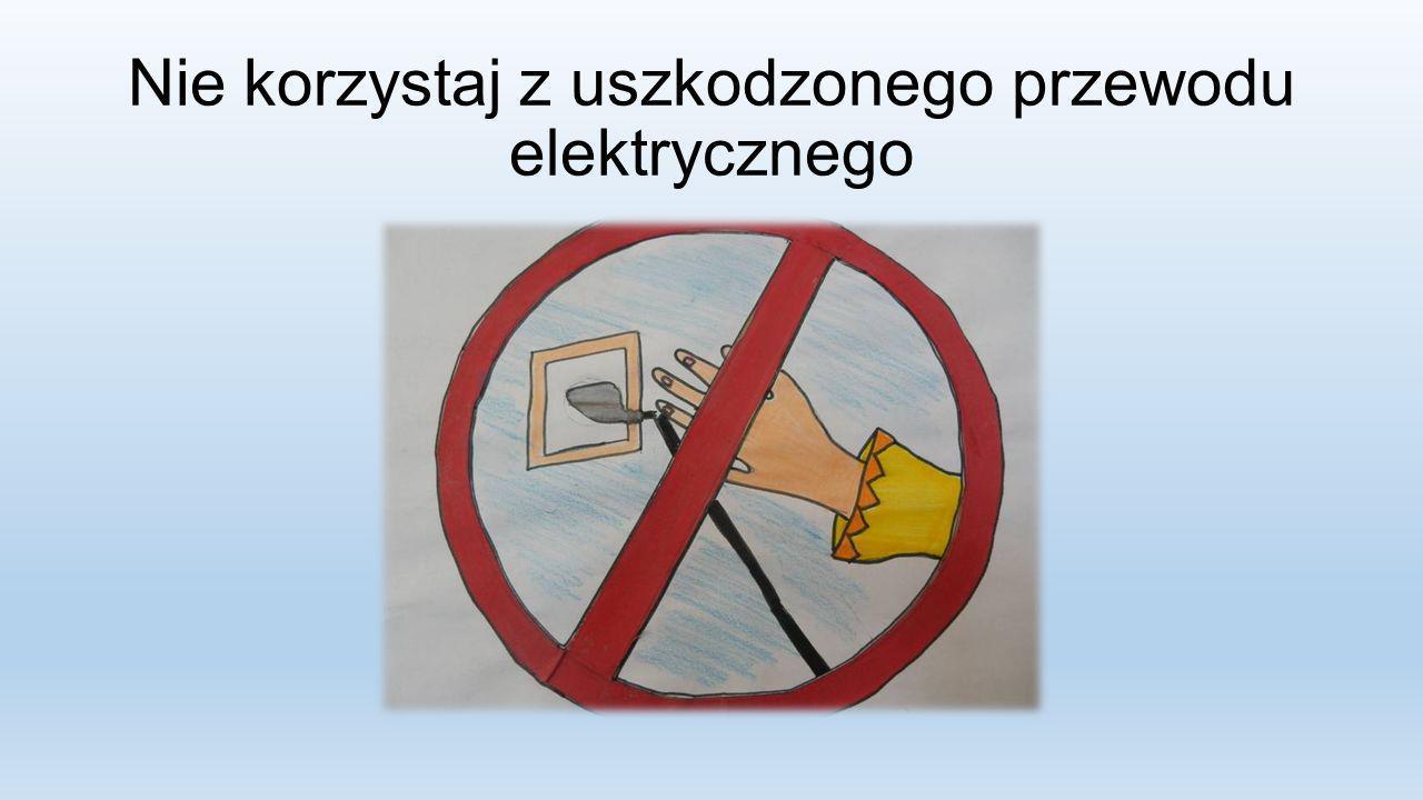 Nie korzystaj z uszkodzonego przewodu elektrycznego