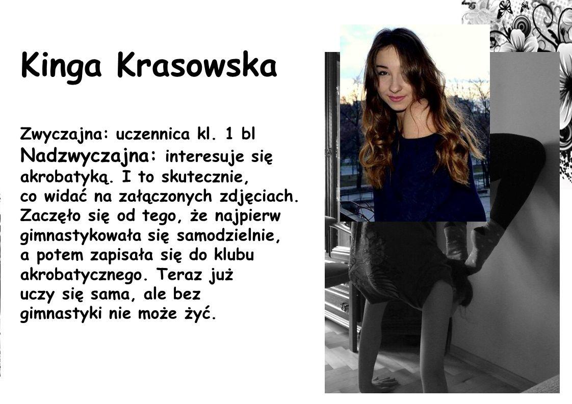 Kinga Krasowska Nadzwyczajna: interesuje się