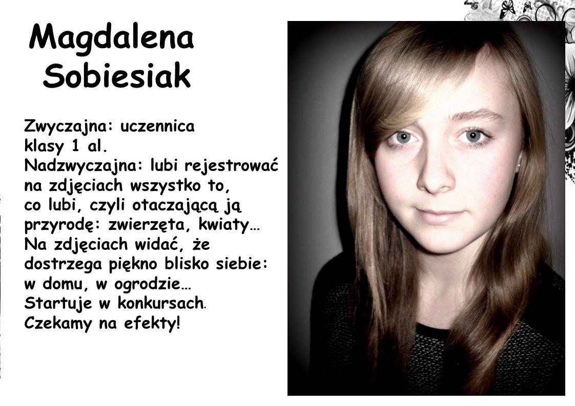 Magdalena Sobiesiak Zwyczajna: uczennica klasy 1 al.
