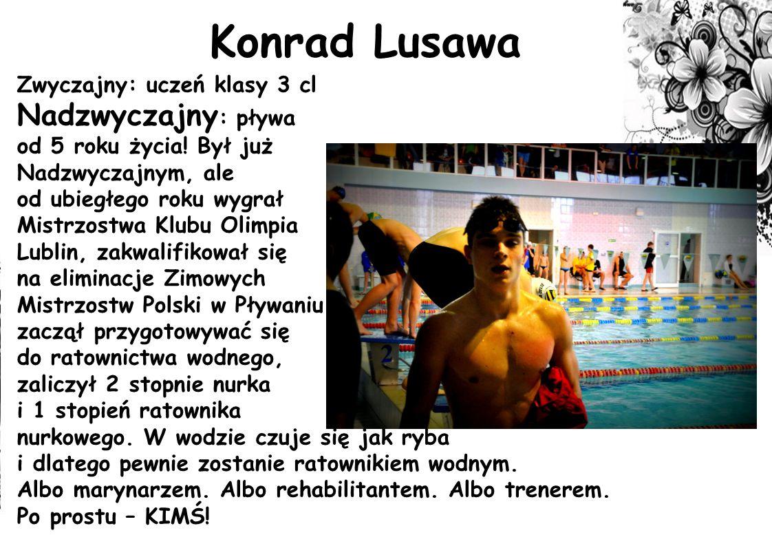 Konrad Lusawa Nadzwyczajny: pływa Zwyczajny: uczeń klasy 3 cl