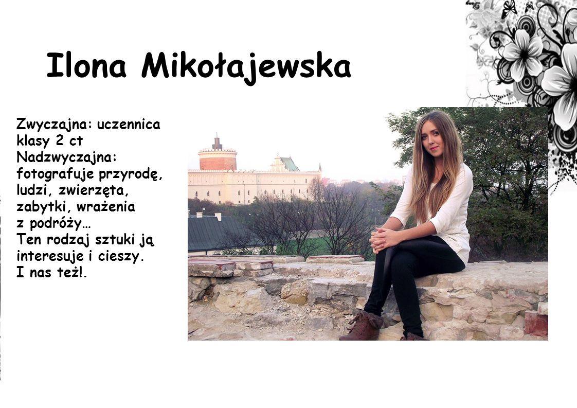 Ilona Mikołajewska Zwyczajna: uczennica klasy 2 ct Nadzwyczajna: