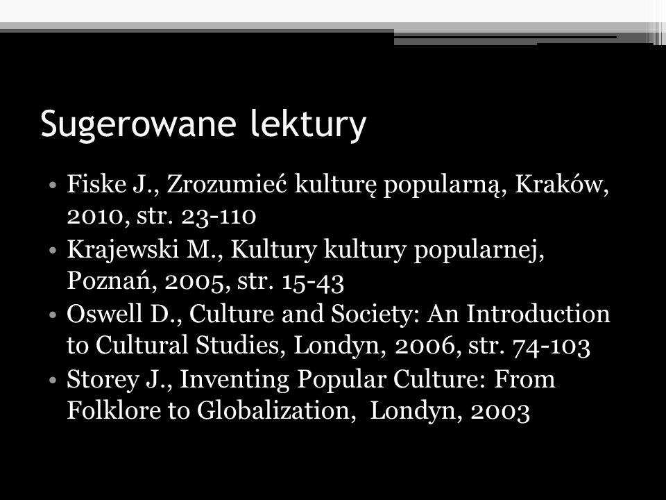 Sugerowane lektury Fiske J., Zrozumieć kulturę popularną, Kraków, 2010, str. 23-110.