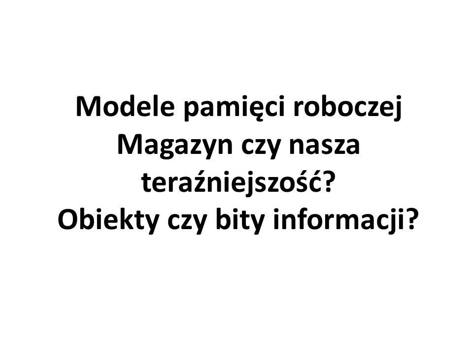 Modele pamięci roboczej Magazyn czy nasza teraźniejszość