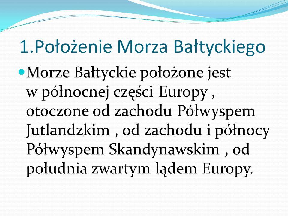 1.Położenie Morza Bałtyckiego