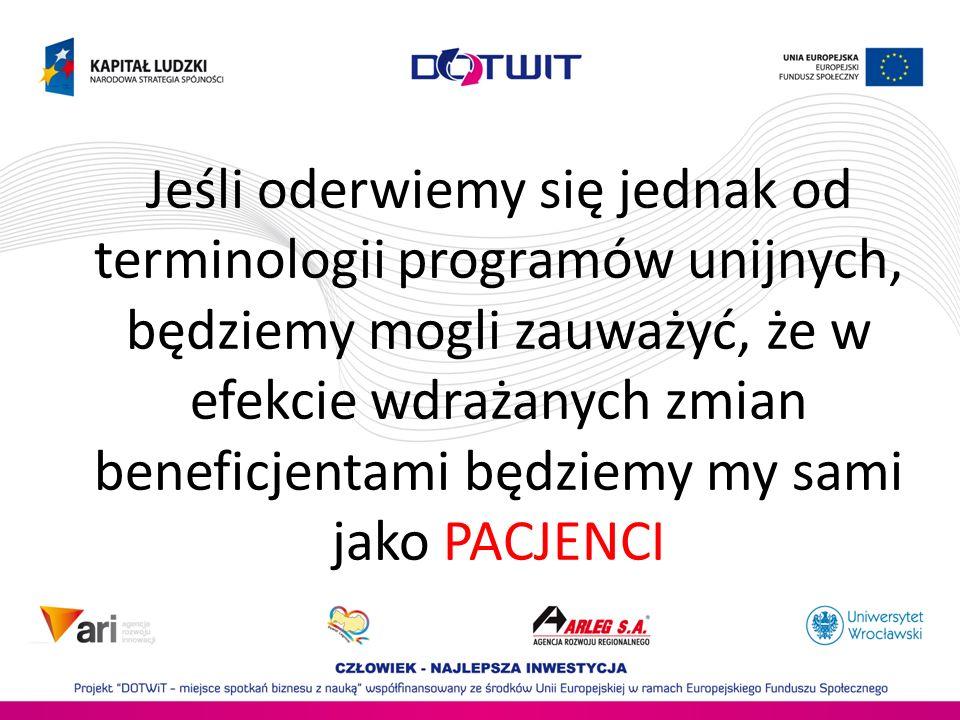 Jeśli oderwiemy się jednak od terminologii programów unijnych, będziemy mogli zauważyć, że w efekcie wdrażanych zmian beneficjentami będziemy my sami jako PACJENCI