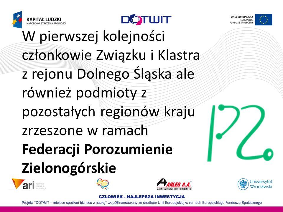 W pierwszej kolejności członkowie Związku i Klastra z rejonu Dolnego Śląska ale również podmioty z pozostałych regionów kraju zrzeszone w ramach Federacji Porozumienie Zielonogórskie