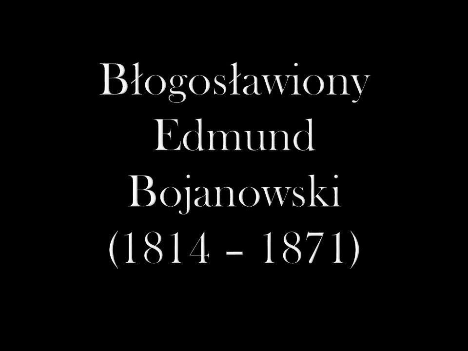 Błogosławiony Edmund Bojanowski (1814 – 1871)