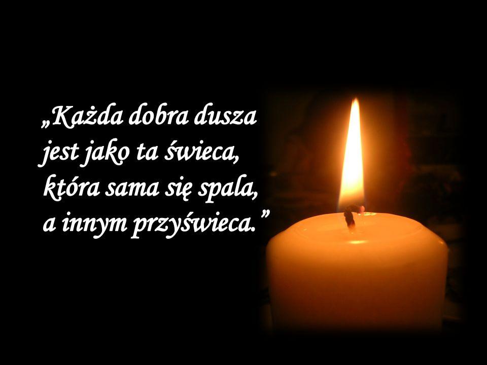"""""""Każda dobra dusza jest jako ta świeca, która sama się spala, a innym przyświeca."""