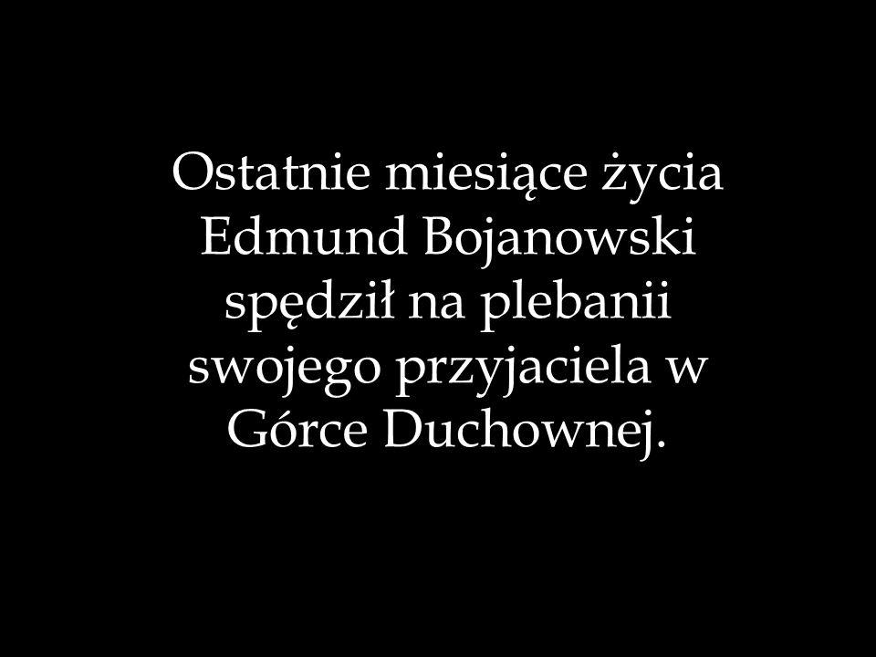 Ostatnie miesiące życia Edmund Bojanowski spędził na plebanii