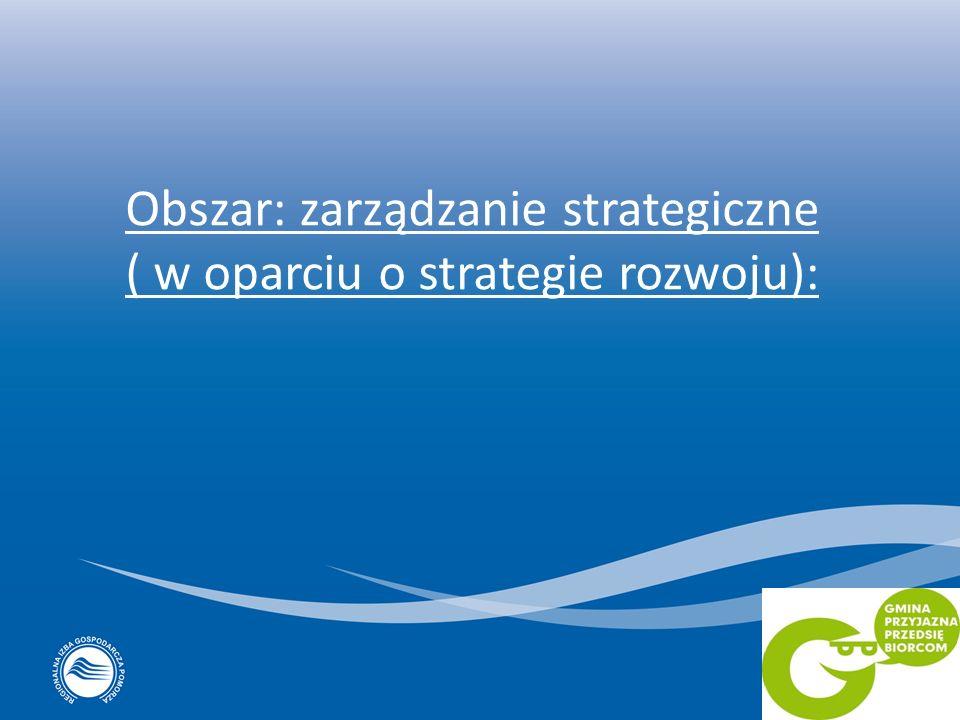 Obszar: zarządzanie strategiczne ( w oparciu o strategie rozwoju):