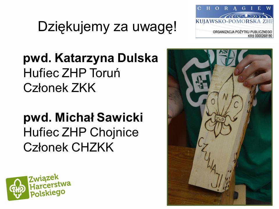 Dziękujemy za uwagę. pwd. Katarzyna Dulska Hufiec ZHP Toruń Członek ZKK pwd.