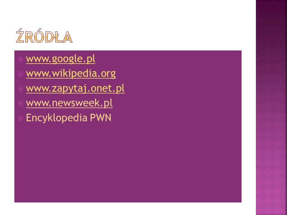Źródła www.google.pl www.wikipedia.org www.zapytaj.onet.pl