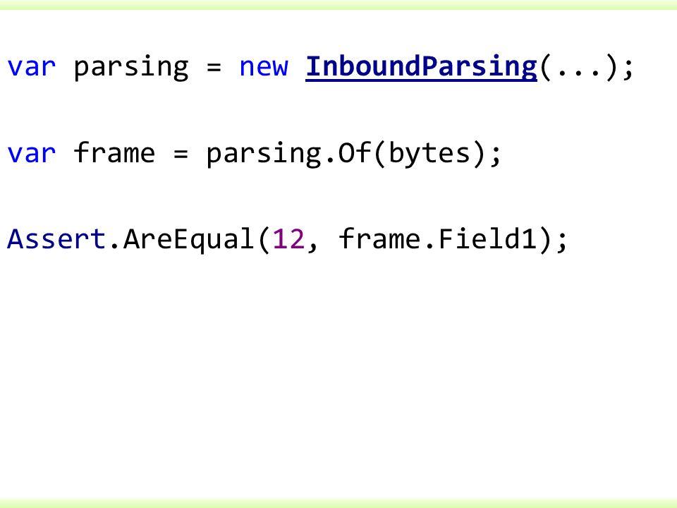 var parsing = new InboundParsing(. ); var frame = parsing