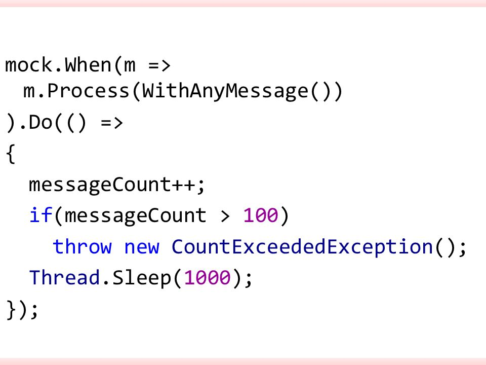 mock. When(m => m. Process(WithAnyMessage()) )