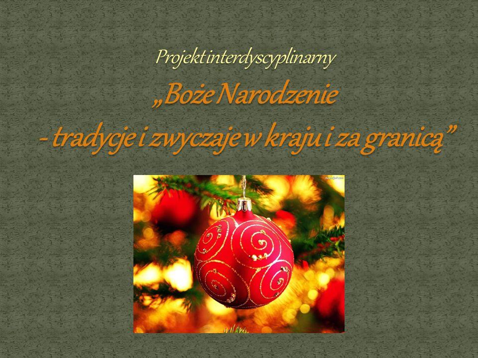 """Projekt interdyscyplinarny """"Boże Narodzenie - tradycje i zwyczaje w kraju i za granicą"""