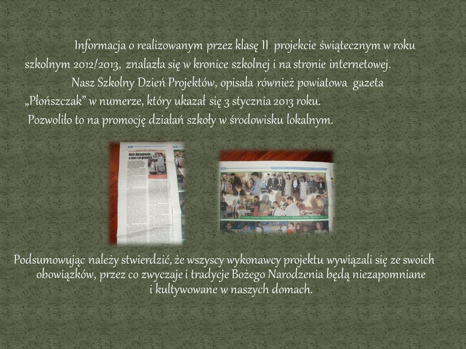 Informacja o realizowanym przez klasę II projekcie świątecznym w roku szkolnym 2012/2013, znalazła się w kronice szkolnej i na stronie internetowej.