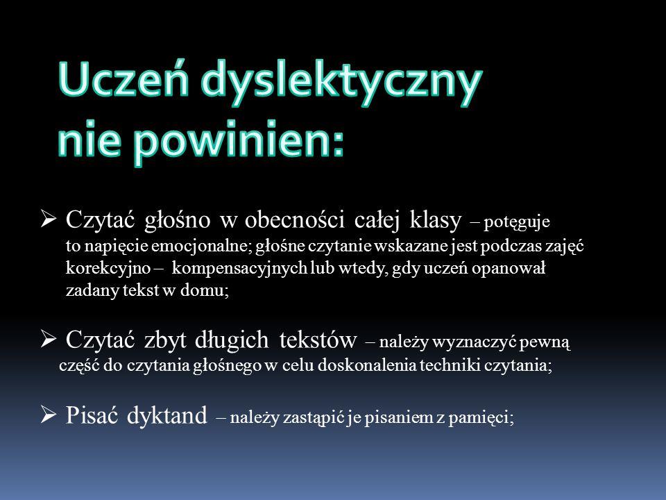 Uczeń dyslektyczny nie powinien: