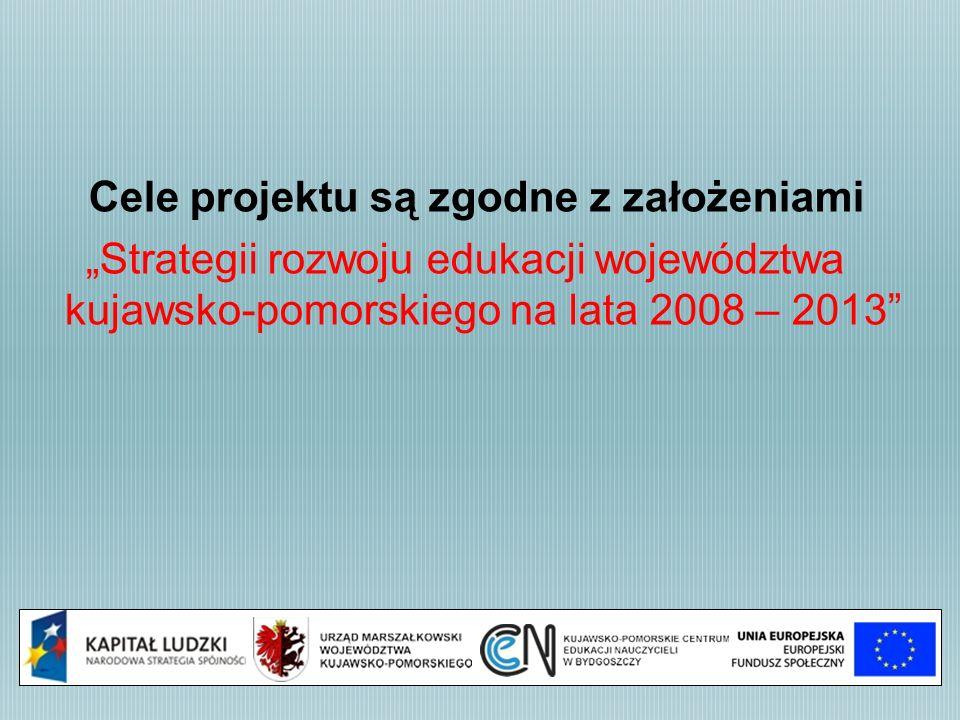 """Cele projektu są zgodne z założeniami """"Strategii rozwoju edukacji województwa kujawsko-pomorskiego na lata 2008 – 2013"""