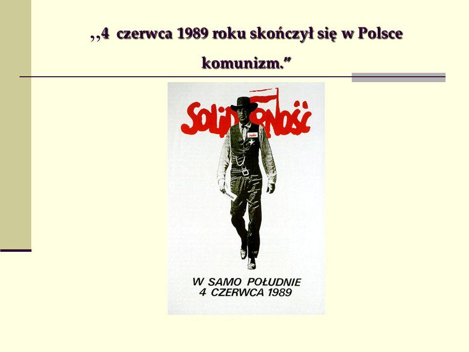 """""""4 czerwca 1989 roku skończył się w Polsce komunizm."""