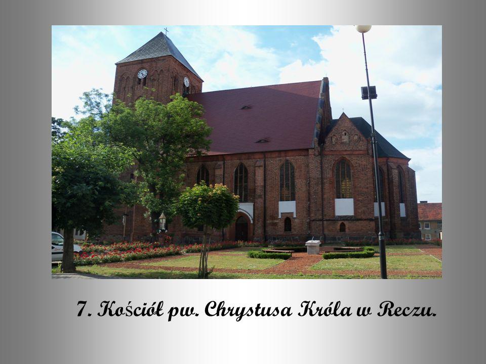 7. Kościół pw. Chrystusa Króla w Reczu.