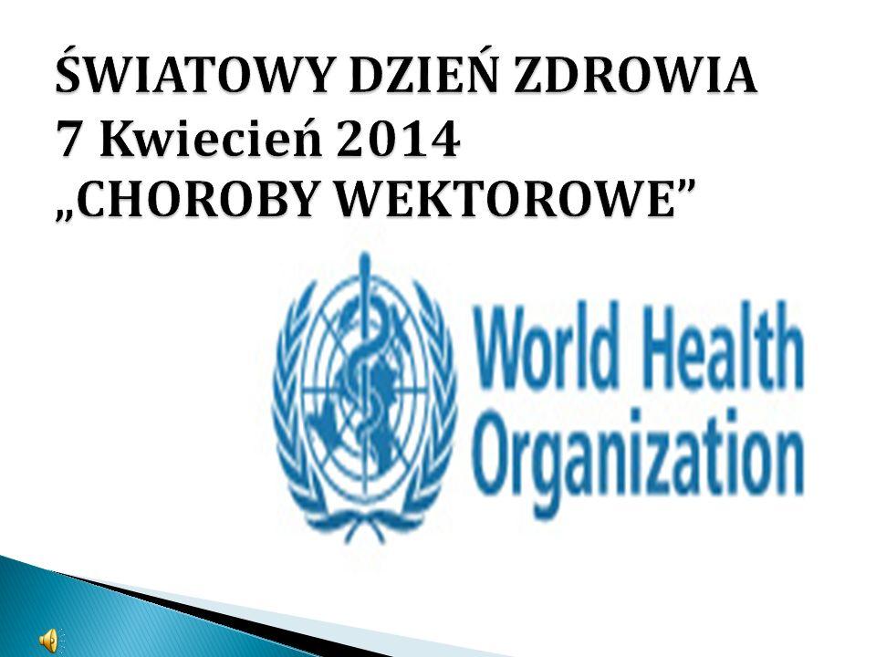"""ŚWIATOWY DZIEŃ ZDROWIA 7 Kwiecień 2014 """"CHOROBY WEKTOROWE"""