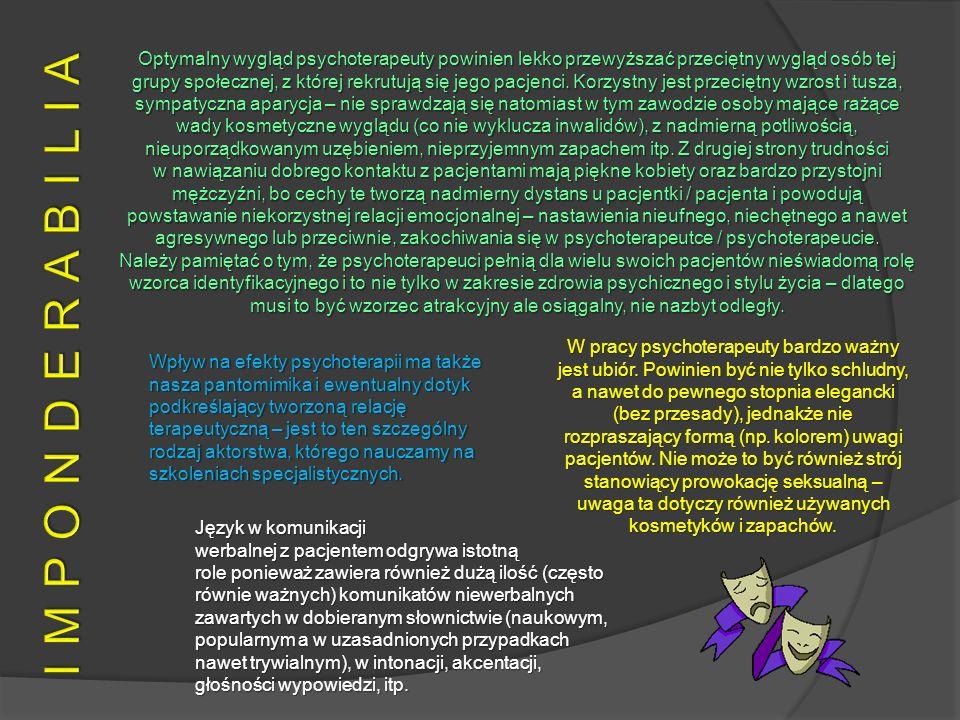 Optymalny wygląd psychoterapeuty powinien lekko przewyższać przeciętny wygląd osób tej grupy społecznej, z której rekrutują się jego pacjenci. Korzystny jest przeciętny wzrost i tusza, sympatyczna aparycja – nie sprawdzają się natomiast w tym zawodzie osoby mające rażące wady kosmetyczne wyglądu (co nie wyklucza inwalidów), z nadmierną potliwością, nieuporządkowanym uzębieniem, nieprzyjemnym zapachem itp. Z drugiej strony trudności