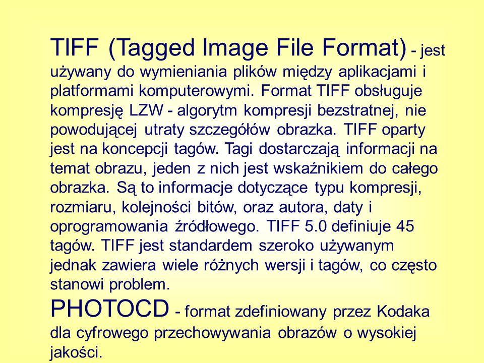 TIFF (Tagged Image File Format) - jest używany do wymieniania plików między aplikacjami i platformami komputerowymi. Format TIFF obsługuje kompresję LZW - algorytm kompresji bezstratnej, nie powodującej utraty szczegółów obrazka. TIFF oparty jest na koncepcji tagów. Tagi dostarczają informacji na temat obrazu, jeden z nich jest wskaźnikiem do całego obrazka. Są to informacje dotyczące typu kompresji, rozmiaru, kolejności bitów, oraz autora, daty i oprogramowania źródłowego. TIFF 5.0 definiuje 45 tagów. TIFF jest standardem szeroko używanym jednak zawiera wiele różnych wersji i tagów, co często stanowi problem.