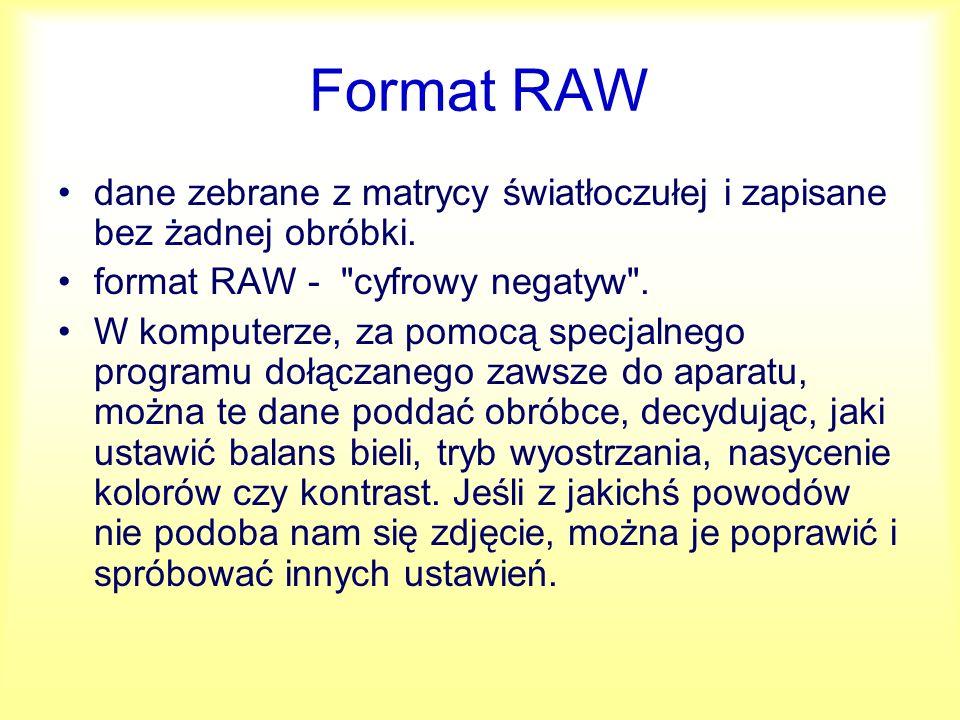 Format RAW dane zebrane z matrycy światłoczułej i zapisane bez żadnej obróbki. format RAW - cyfrowy negatyw .