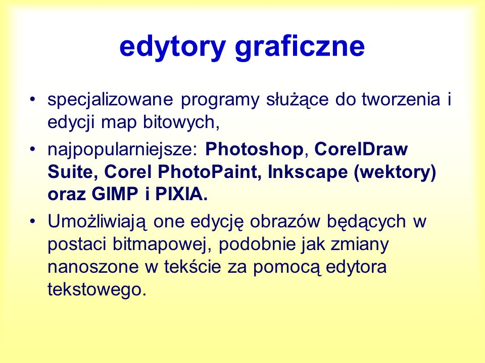 edytory graficzne specjalizowane programy służące do tworzenia i edycji map bitowych,