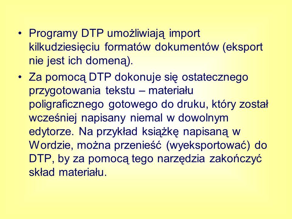 Programy DTP umożliwiają import kilkudziesięciu formatów dokumentów (eksport nie jest ich domeną).