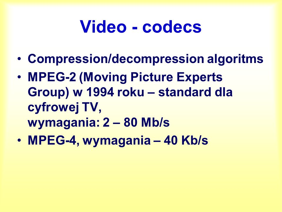 Video - codecs Compression/decompression algoritms